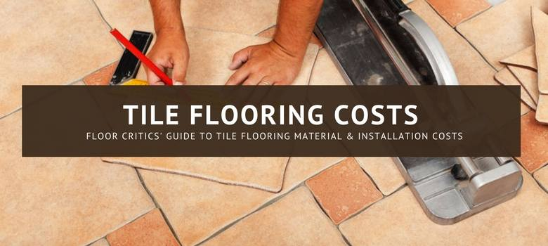 Tile Installation Cost Materials Prices Estimates Averages - Average cost to lay tile per square foot