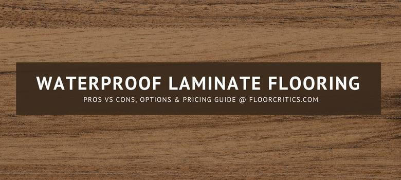 Waterproof Laminate Flooring Review 2018 Pros Cons