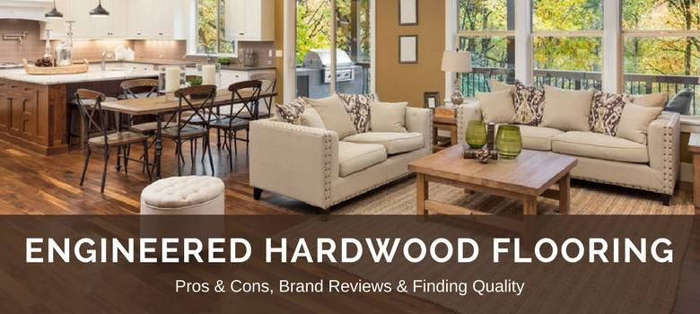 Engineered Hardwood Flooring: Reviews, Best Brands U0026 Pros Vs. Cons