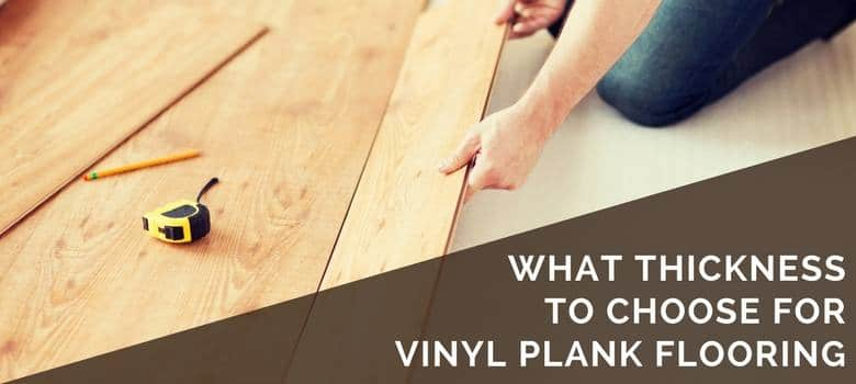 Vinyl Plank Flooring Thickness How To Choose