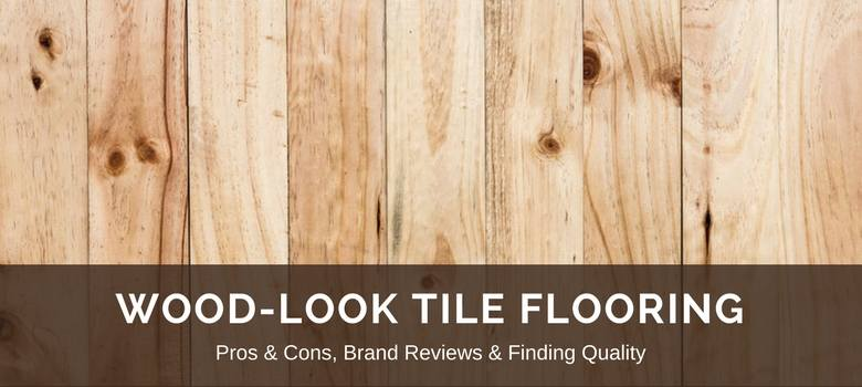 Wood Look Tile Flooring 2018 Fresh Reviews Best Brands Pros Vs Cons