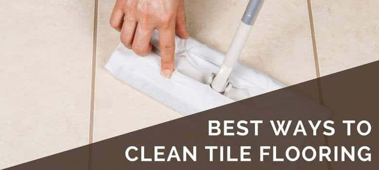 How To Clean Tile Flooring Best Tips For Ceramic Stone More - What is the best solution to clean tile floors