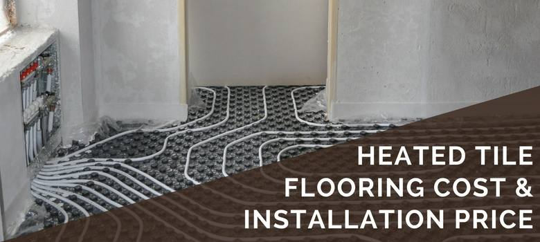 heated tile flooring cost and installation price