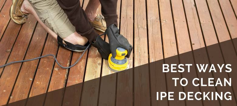 best ways to clean ipe decking