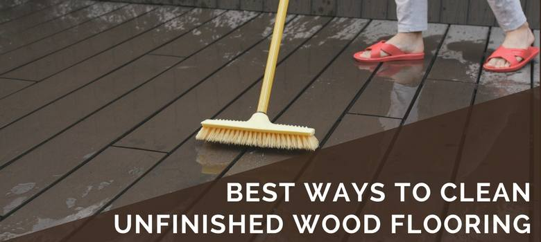 best ways to clean unfinished wood flooring