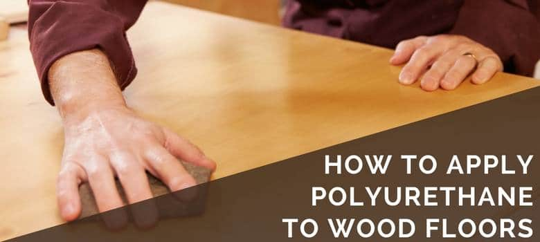 How To Apply Polyurethane To Wood Floors 2018 Diy Guide Tips