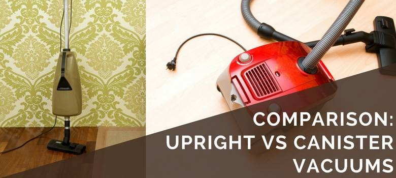 Comparison: Upright vs Canister Vacuums