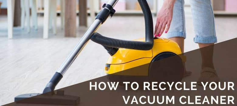 How to Recycle Your Vacuum Cleaner