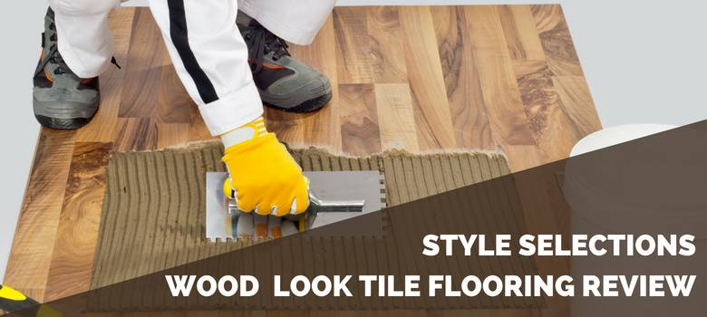 Style Selections Wood Look Tile Review