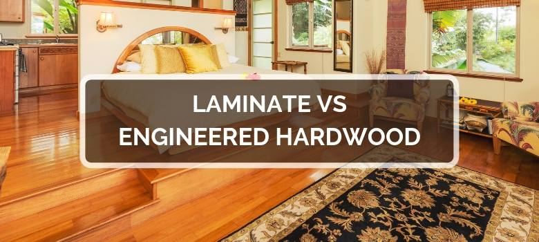 Laminate vs Engineered Hardwood