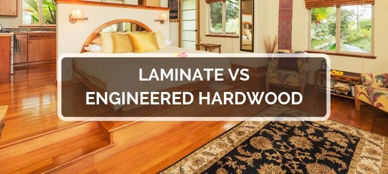 Laminate Vs Engineered Hardwood Flooring 2020 Comps Pros Cons