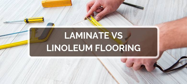 Laminate vs Linoleum Flooring