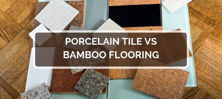 Porcelain Tile vs Bamboo Flooring
