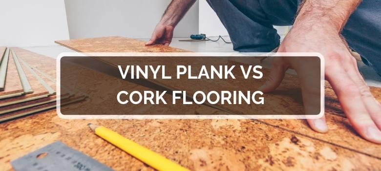 Vinyl Plank vs Cork Flooring