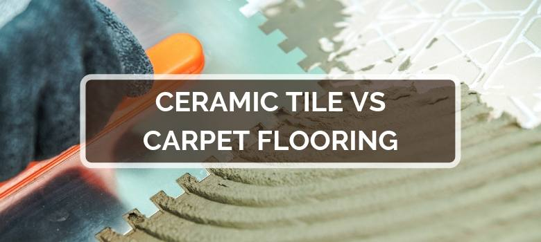 Ceramic Tile vs Carpet Flooring