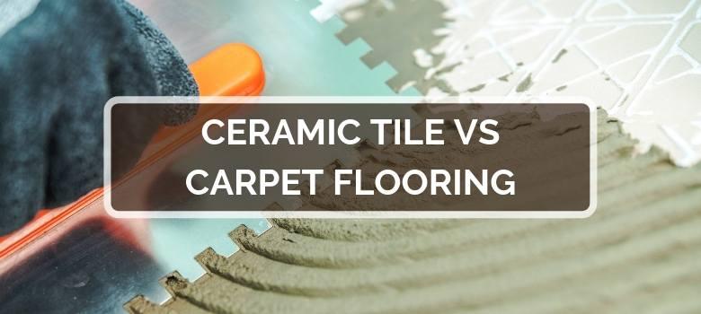 Ceramic Tile vs Carpet Flooring