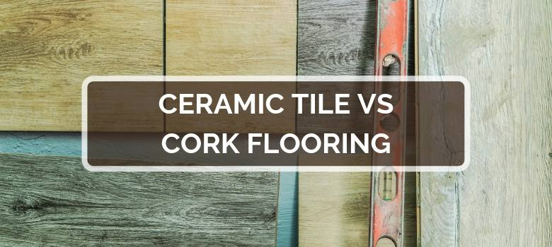 Ceramic Tile vs Cork Flooring