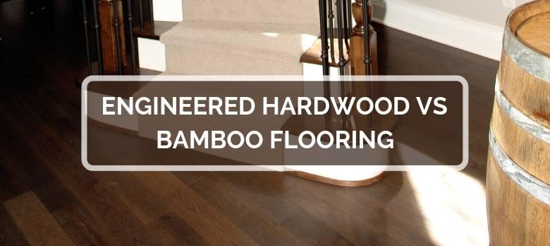 Engineered Hardwood vs Bamboo Flooring