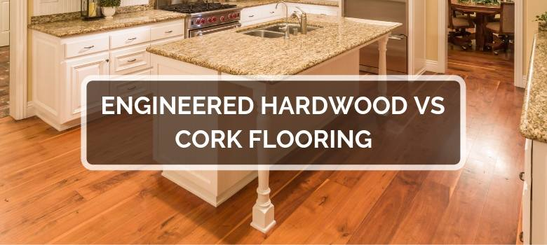 Engineered Hardwood vs Cork Flooring