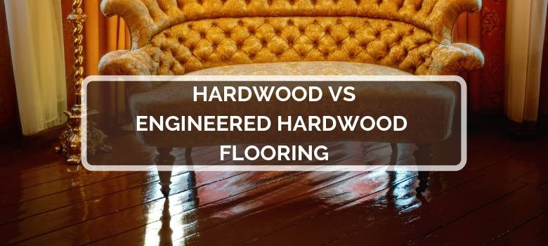Solid Vs Engineered Hardwood Flooring 2019 Comparison