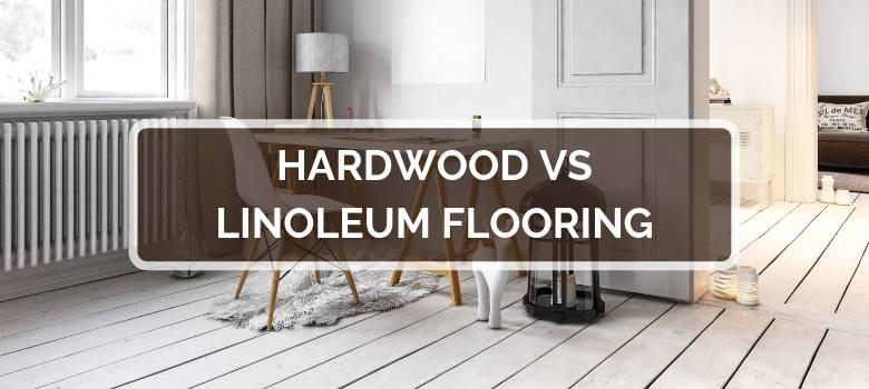 Hardwood vs Linoleum Flooring