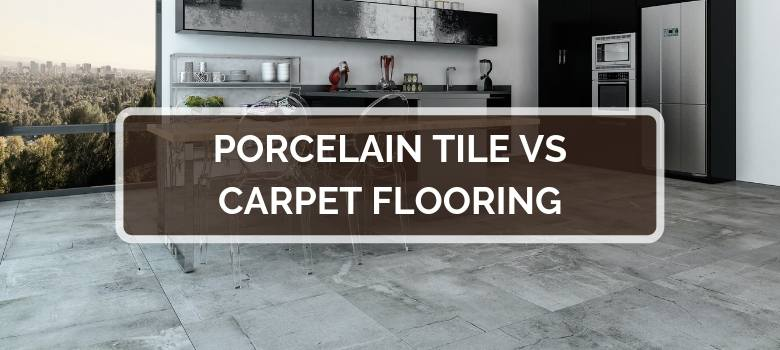 Porcelain Tile vs Carpet Flooring