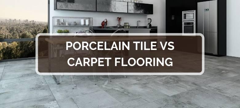 Porcelain Tile vs Carpet Flooring
