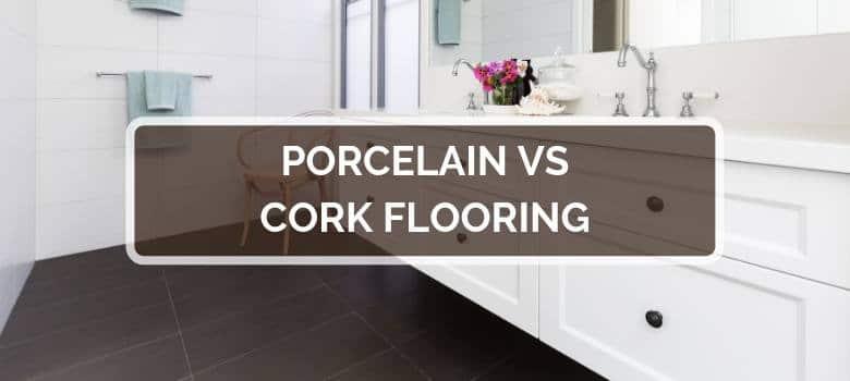 Porcelain vs Cork Flooring