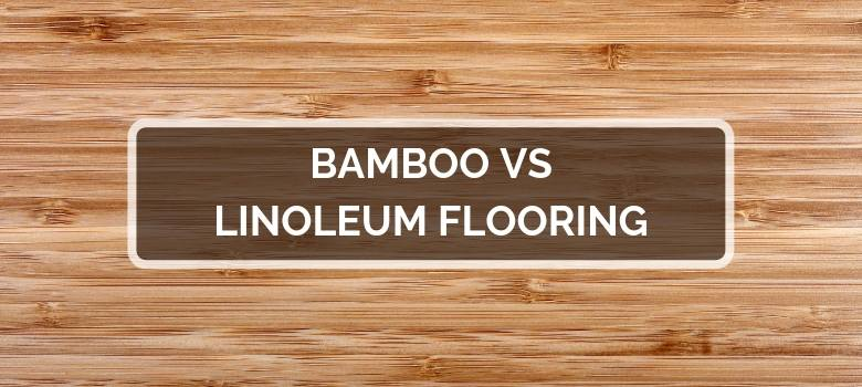 Bamboo vs Linoleum Flooring