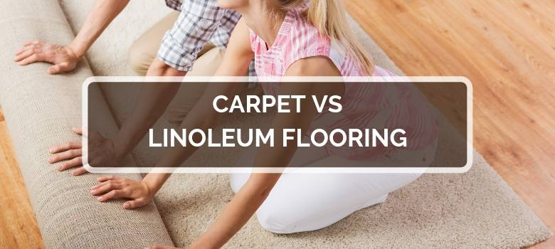 Carpet vs Linoleum Flooring