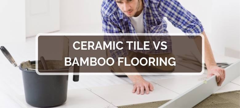 Ceramic Tile vs Bamboo Flooring