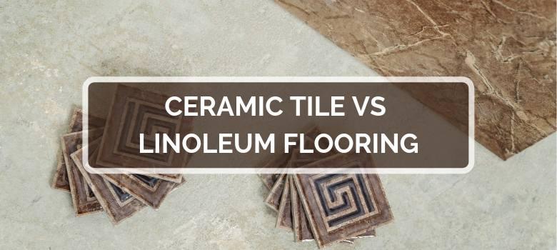 Ceramic Tile vs Linoleum Flooring
