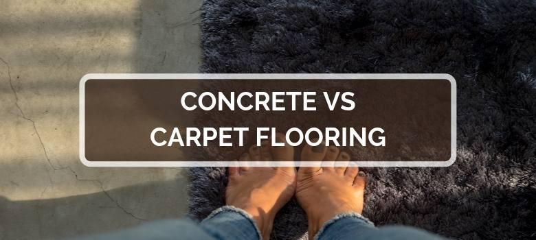 Concrete vs Carpet Flooring