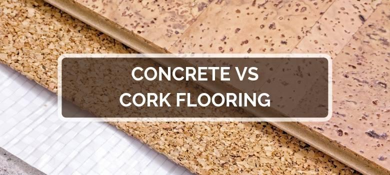 Concrete vs Cork Flooring
