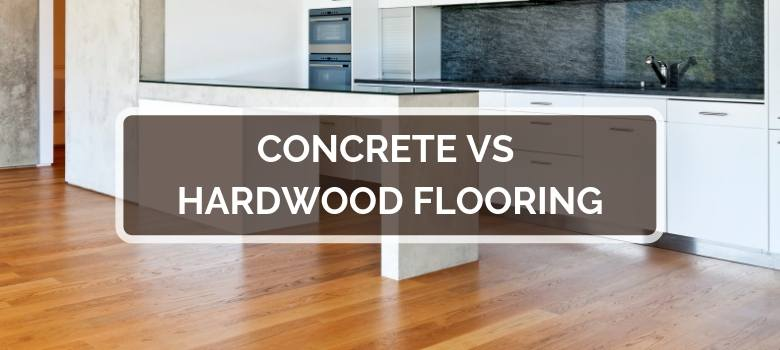 Concrete vs Hardwood Flooring