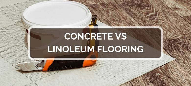 Concrete vs Linoleum Flooring