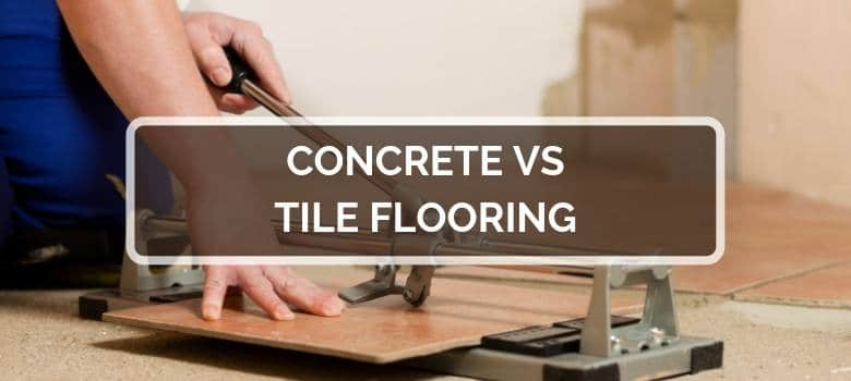 Concrete vs Tile Flooring