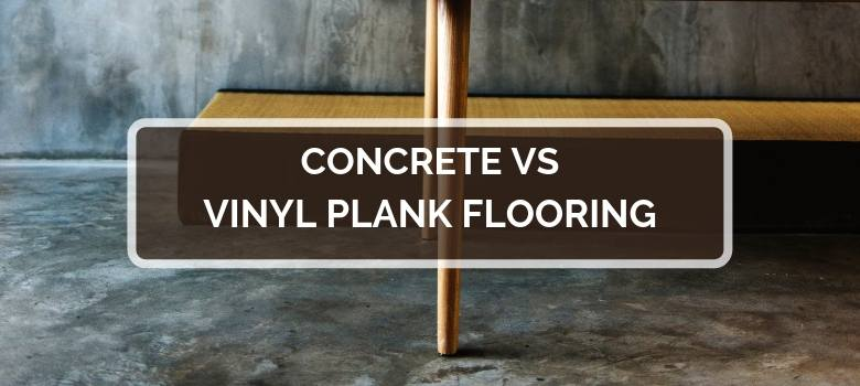 Concrete vs Vinyl Plank Flooring