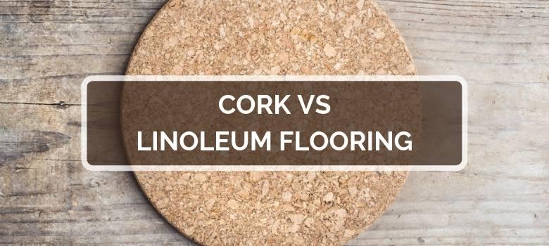 Cork vs Linoleum Flooring | 2019 Comparison, Pricing, Pros