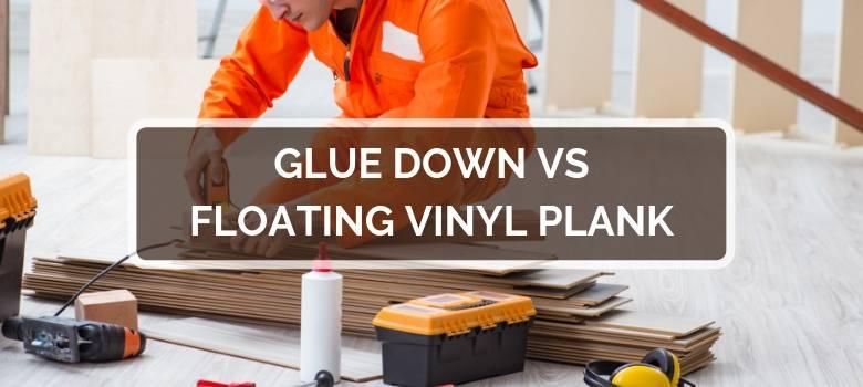 Glue Down vs Floating Vinyl Plank