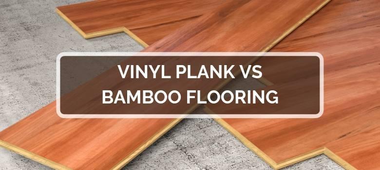 Vinyl Plank vs Bamboo Flooring