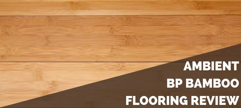 Ambient BP Bamboo Flooring Review