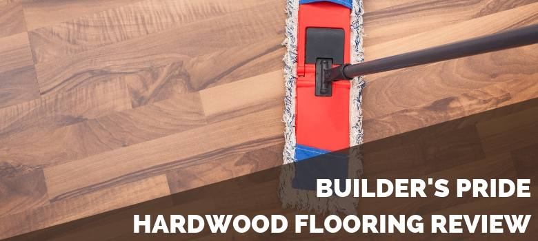 Builder's Pride Hardwood Flooring Review