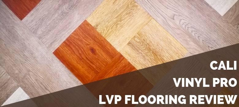 Cali Vinyl Pro LVP Flooring Review
