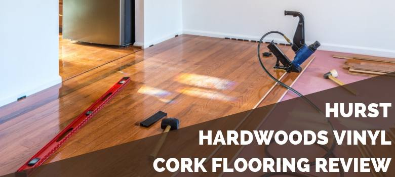 Hurst Hardwoods Vinyl Cork Flooring Review