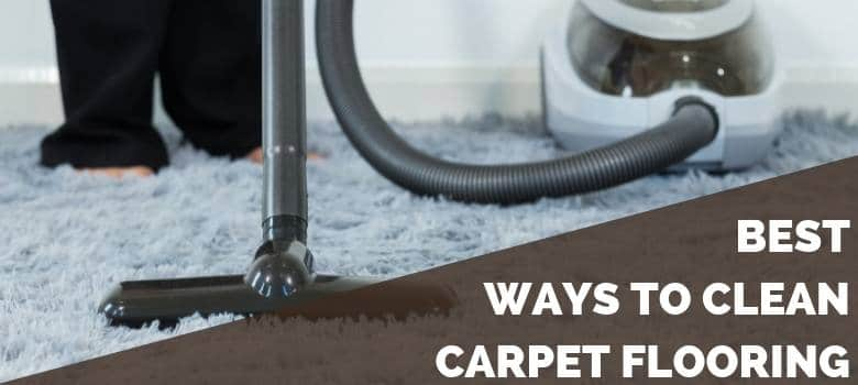 Best Ways to Clean Carpet Flooring