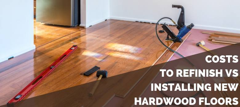 Costs to Refinish vs Installing New Hardwood Floors