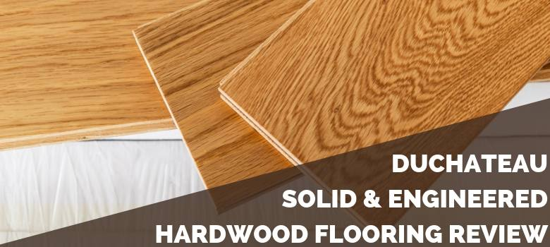 DuChateau Solid & Engineered Hardwood Flooring Review