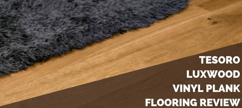 Tesoro Luxwood Vinyl Plank Flooring Review