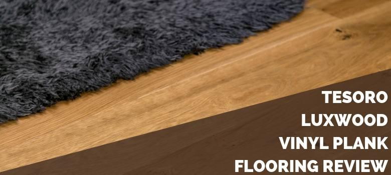 Tesoro Luxwood Vinyl Plank Flooring Review